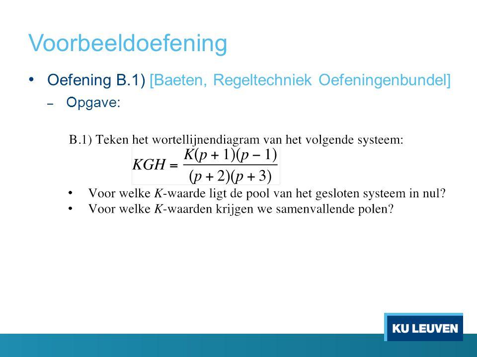 Voorbeeldoefening Oefening B.1) [Baeten, Regeltechniek Oefeningenbundel] Opgave: